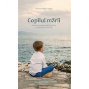 Copilul marii. Aventura transformarii launtrice si a descoperiri de sine - Marius Mihai Lungu