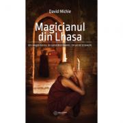 Magicianul din Lhasa. Un calugar novice. Un cercetator cuantc. Un secret stravechi - David Michie