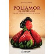 Poliamor in secolul XXI. Iubire si intimitate cu parteneri multipli - Deborah Anapol