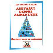 Adevarul despre alimentatie - Dr. Virginia Faur