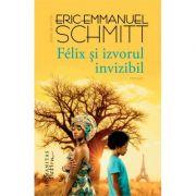 Felix si izvorul invizibil - Eric Emmanuel Schmitt