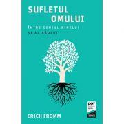Sufletul omului | Intre geniul binelui si al raului - Erich Fromm