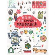 Si tu poti fii campion la matematica (7+ ani)