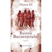 Ruinele Bucurestiului (vol. 1) - Dianna Ell