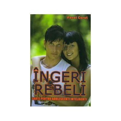 Ingeri rebeli - Carte pentru adolescentii inteligenti