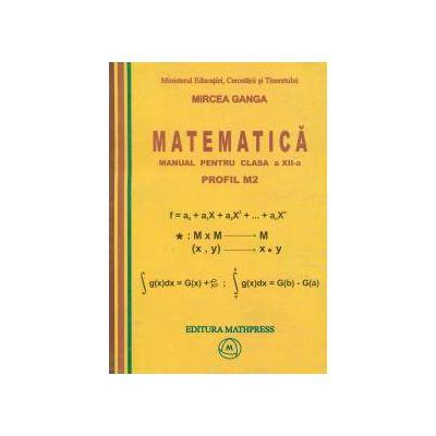 Mircea Ganga-Matematica manual pentru cls a XII-a PROFIL M2
