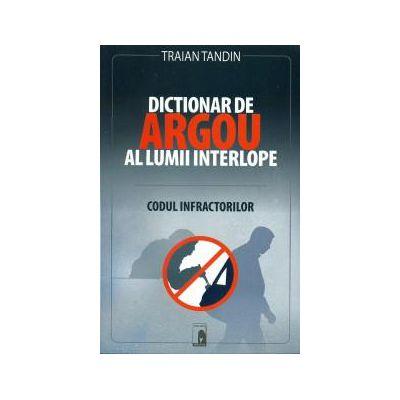 Dictionar de Argou al lumii interlope. Codul infractorilor