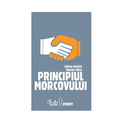 Principiul Morcovului. Cum folosesc cei mai buni manageri aprecierea pentru mobilizarea personalului, păstrarea talentelor şi accelerarea performanţelor
