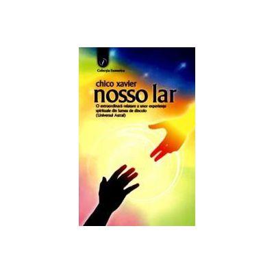 Nosso Lar - O extraordinara relatare a unor experiente spirituale din lumea de dincolo (universul astral)