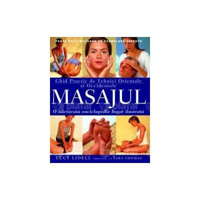 Masajul. Ghid practic de tehnici orientale şi occidentale (Ediţie nouă!)