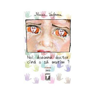Noi, doamna doctor cand o sa murim?