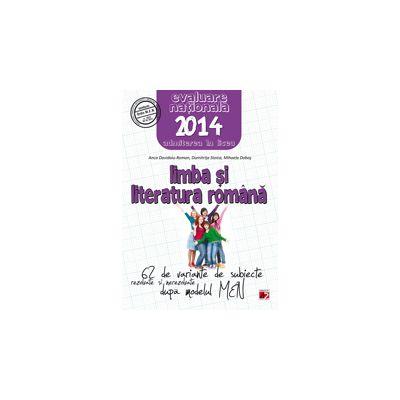 LIMBA SI LITERATURA ROMANA. EVALUAREA NATIONALA 2014. 62 DE VARIANTE DE SUBIECTE DUPA MODELUL MEN.