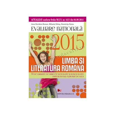 Limba şi literatura română. Evaluarea naţională 2015. 70 de variante de subiecte după modelul elaborat de M. E. N. Clasa a VIII-a