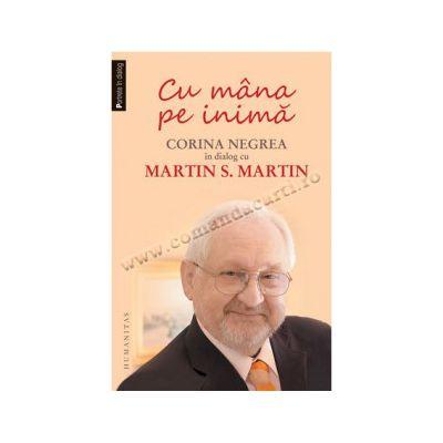 Cu mâna pe inimă • Corina Negrea în dialog cu Martin S. Martin