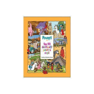 Poveşti din Top 50 destinaţii pentru copii