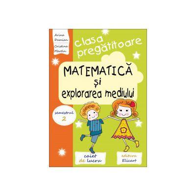 Matematica si explorarea mediului pentru clasa pregătitoare - Caiet de lucru. Semestrul 2