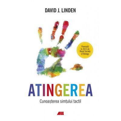 Atingerea: cunoasterea simtului tactil-David J. Linden