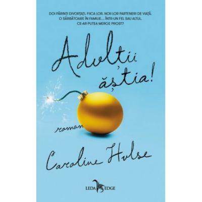 Adultii astia!-Caroline Hulse
