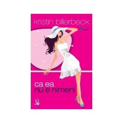 Ca ea nu e nimeni-Kristin Billerbeck
