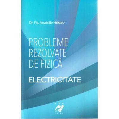 Probleme rezolvate de fizica Electricitate-Anatolie Hristev