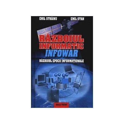 Razboiul informatic (InfoWar). Razboiul epocii informationale-Emil Strainu
