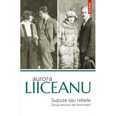 Supuse sau rebele(ed. II)-Aurora Liiceanu