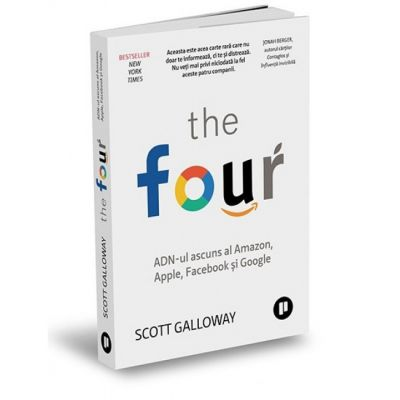 The Four - ADN-ul ascuns al Amazon, Apple, Facebook si Google-Scott Galloway