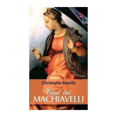 Visul lui Machiavelli-Christophe Bataiile