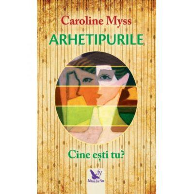 Arhetipurile - Cine esti tu?-Caroline Myss