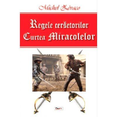 Regele cersetorilor(vol. 2)|Curtea miracolelor-Michel Zevaco