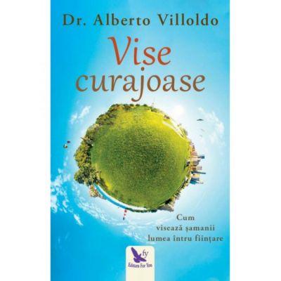 Vise curajoase (Ed. revizuita)-Alberto Villoldo