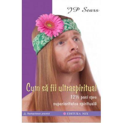 Cum sa fii UltraSpiritual-J. P. Sears