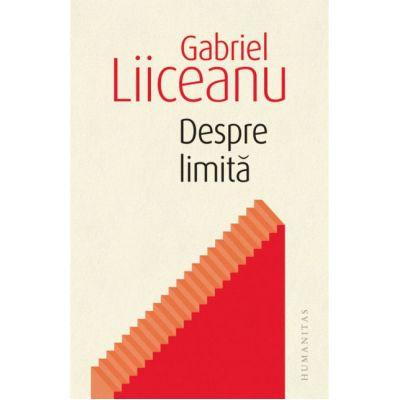 Despre limita-Gabriel Liiceanu