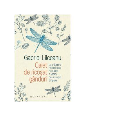 Caiet ricosat de ganduri-Gabriel Liiceanu