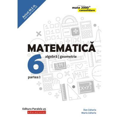 Matematică. Algebră, geometrie. Clasa a VI-a. Consolidare. Partea I(Mate 2000)