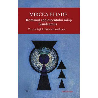 Romanul adolescentului miop. Gaudeamus-Mircea Eliade