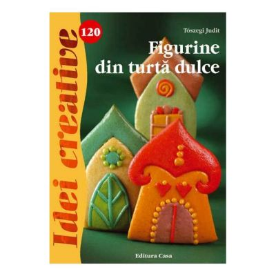 Idei creative 120 - Figurine din turta dulce