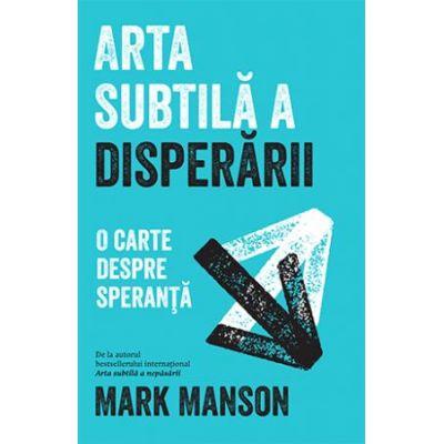 Arta subtila a disperarii - Mark Manson