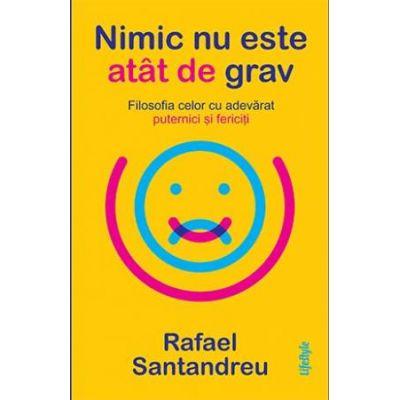 Nimic nu este atat de grav - Rafael Santandreu