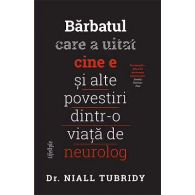 Bărbatul care a uitat cine e și alte povestiri dintr-o viață de neurolog - Dr. Niall Trubidy