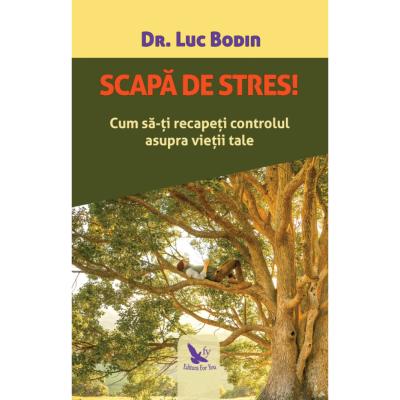 Scapa de stres! - dr. Luc Bodin