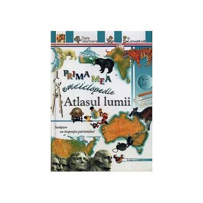 Prima mea enciclopedie - Atlasul lumii