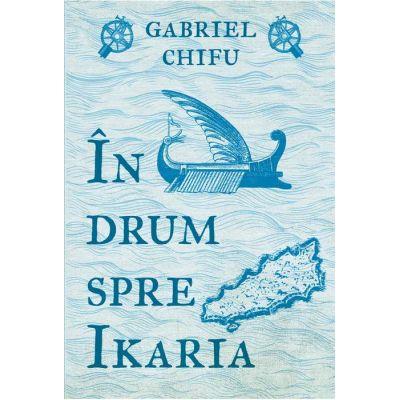 In drum spre Ikaria - Gabriel Chifu