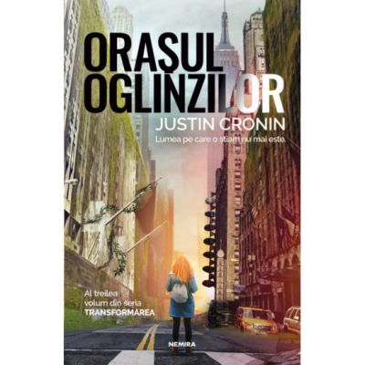 Orasul oglinzilor | Transformarea vol. 3 - Justin Cronin