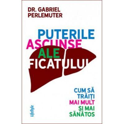 Puterile ascunse ale ficatului - Dr. Gabriel Perlemuter