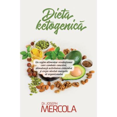 Dieta ketogenica. Un regim alimentar revolutionar care combate cancerul, stimuleaza...-Dr. Joseph Mercola