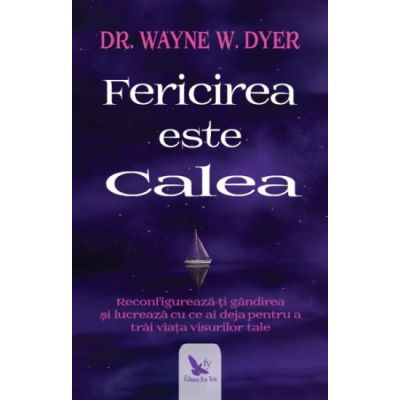 Fericirea este calea - Dr. Wayne Dyer