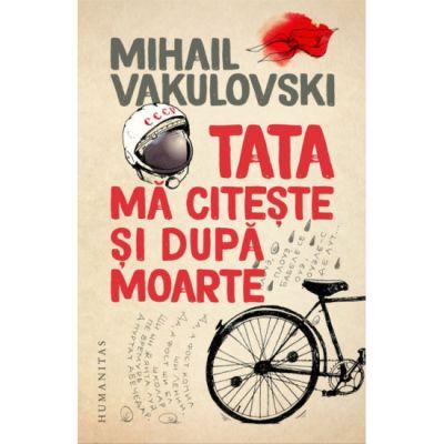 Tata ma citeste si dupa moarte - Mihail Vakulovski