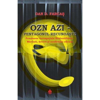 OZN Azi | Pentagonul recunoaste - Dan D. Farcas