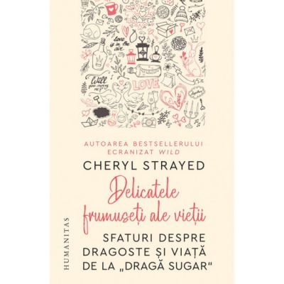 Delicatele frumuseti ale vietii - Cheryl Strayed